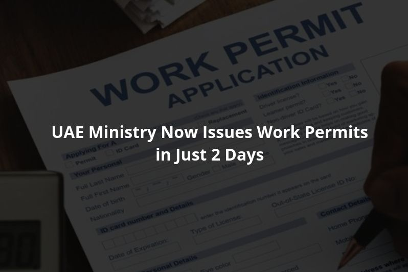 UAE Ministry now issues work permits in just 2 days