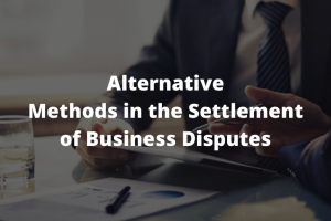 Alternative-Methods-in-the-Settlement-of-Business-Disputes