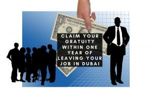 Claim your Gratuity Within One Year of Leaving Job in Dubai