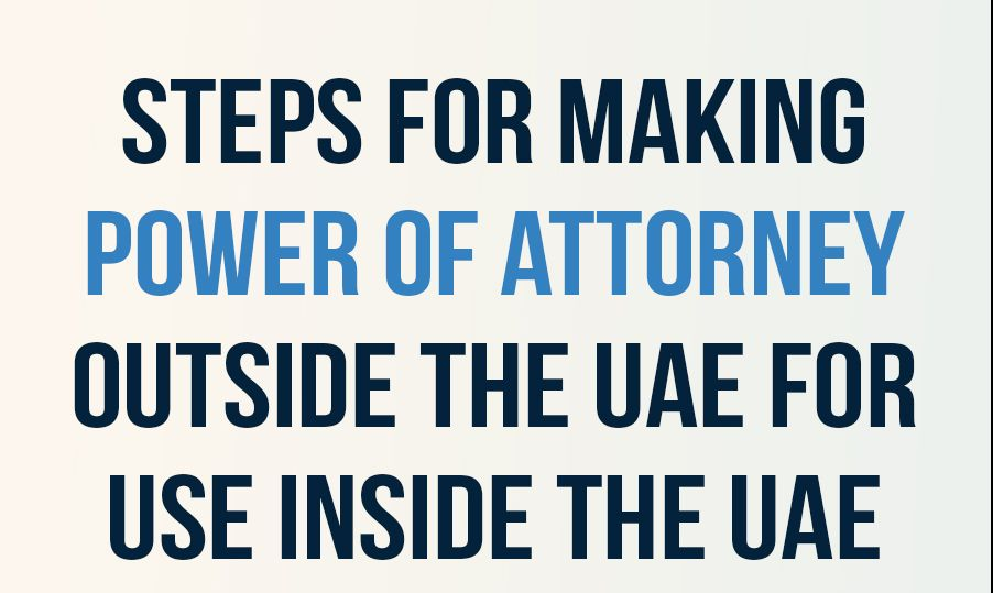 Steps For Making Power Of Attorney Outside The UAE For Use Inside The UAE