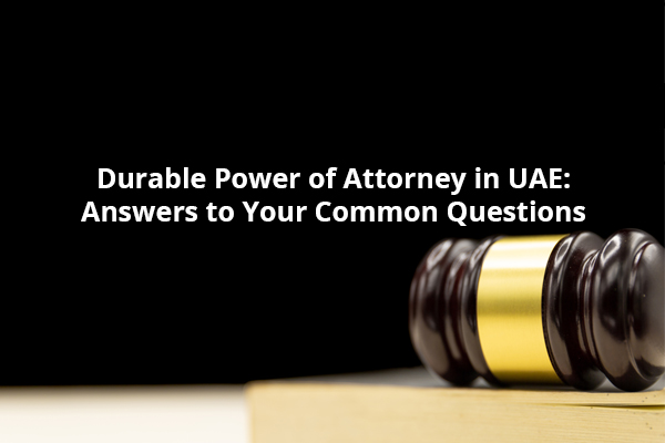 Durable Power of Attorney in UAE