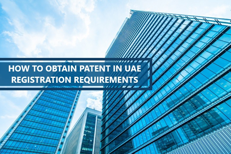HOW TO OBTAIN PATENT IN UAE: REGISTRATION REQUIREMENTS