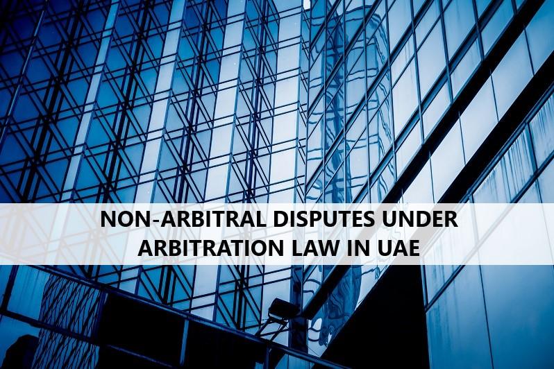 NON-ARBITRAL DISPUTES UNDER ARBITRATION LAW IN UAE