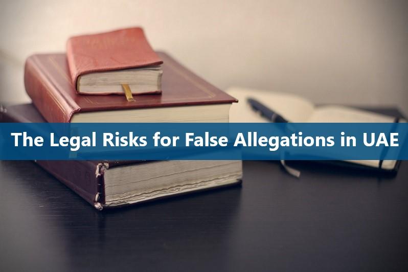 The Legal Risks for False Allegations in UAE